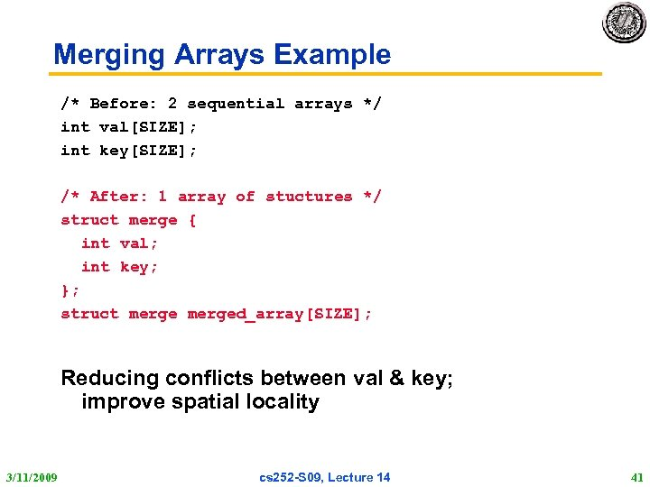 Merging Arrays Example /* Before: 2 sequential arrays */ int val[SIZE]; int key[SIZE]; /*