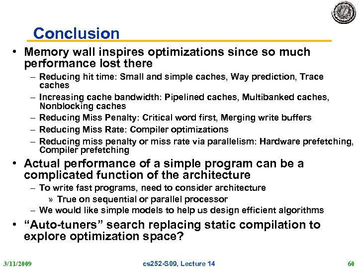Conclusion • Memory wall inspires optimizations since so much performance lost there – Reducing
