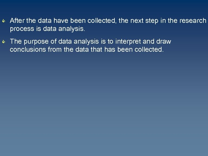 C C After the data have been collected, the next step in the research