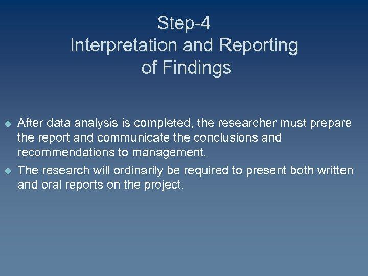 Step-4 Interpretation and Reporting of Findings u u After data analysis is completed, the