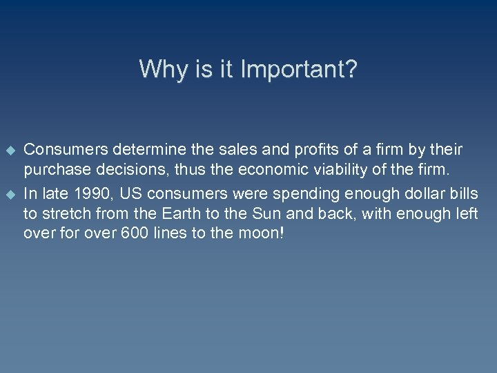 Why is it Important? u u Consumers determine the sales and profits of a