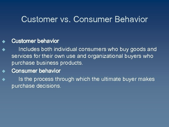 Customer vs. Consumer Behavior u u Customer behavior Includes both individual consumers who buy