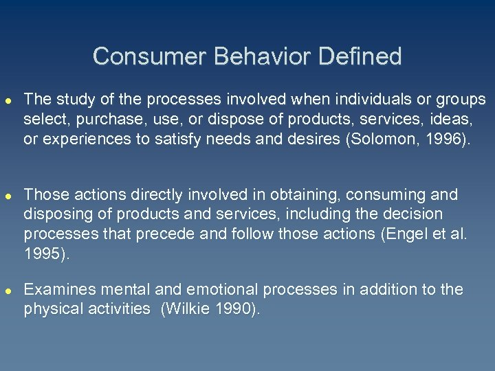 Consumer Behavior Defined l l l The study of the processes involved when individuals