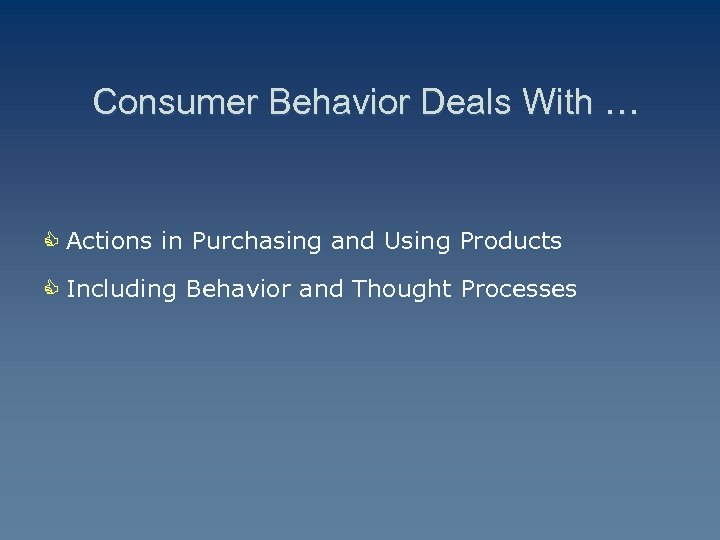 Consumer Behavior Deals With … C Actions in Purchasing and Using Products C Including