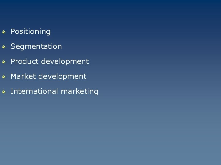 C Positioning C Segmentation C Product development C Market development C International marketing