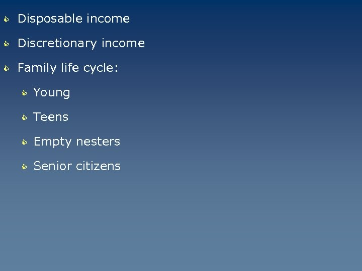 C Disposable income C Discretionary income C Family life cycle: C Young C Teens
