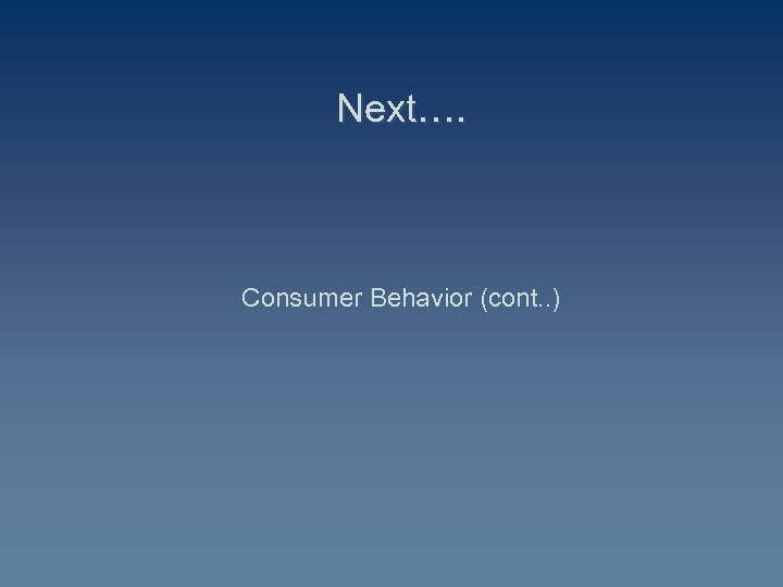 Next…. Consumer Behavior (cont. . )