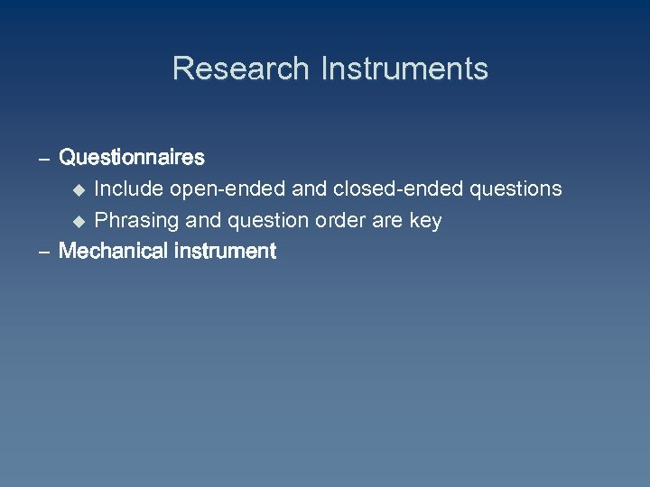 Research Instruments – Questionnaires u Include open-ended and closed-ended questions u Phrasing and question