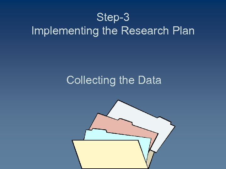Step-3 Implementing the Research Plan Collecting the Data