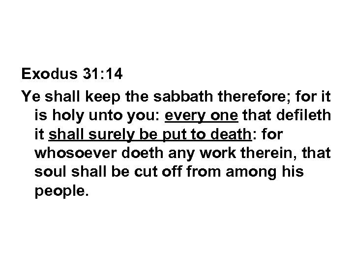 Exodus 31: 14 Ye shall keep the sabbath therefore; for it is holy unto