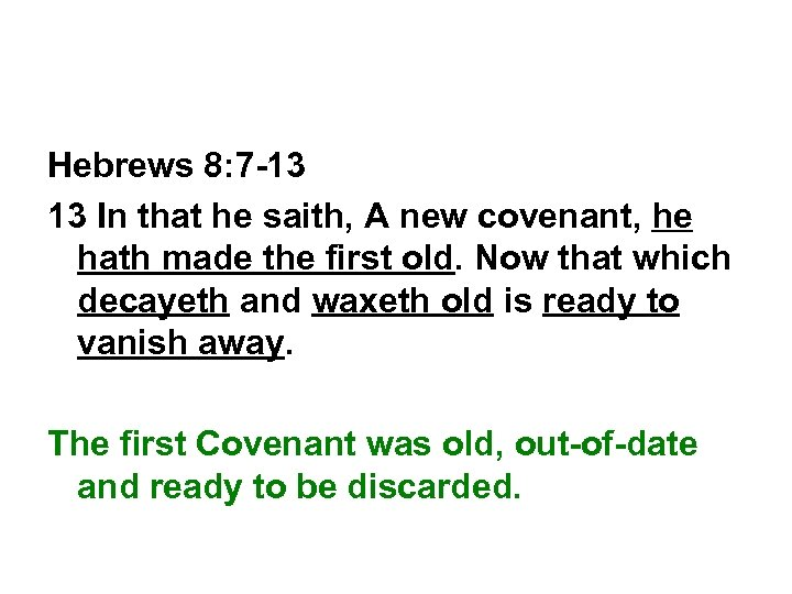 Hebrews 8: 7 -13 13 In that he saith, A new covenant, he hath