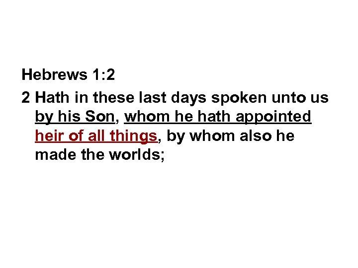 Hebrews 1: 2 2 Hath in these last days spoken unto us by his