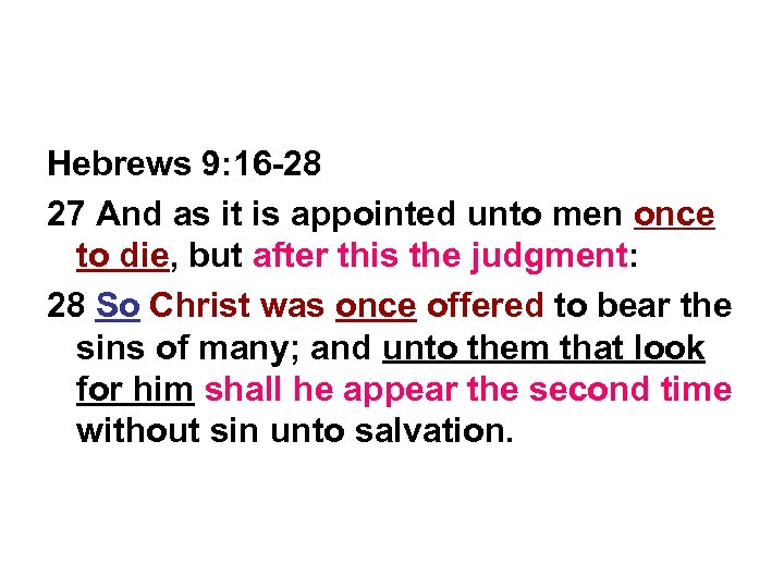Hebrews 9: 16 -28 27 And as it is appointed unto men once to