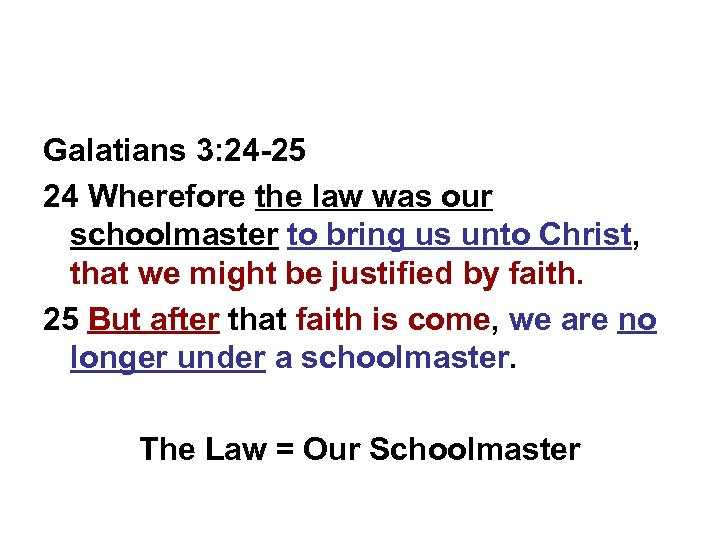 Galatians 3: 24 -25 24 Wherefore the law was our schoolmaster to bring us