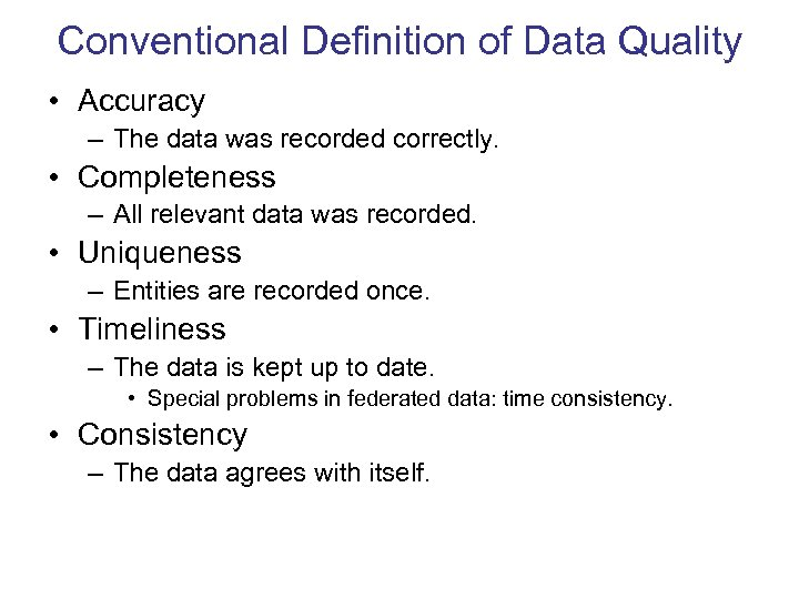 Conventional Definition of Data Quality • Accuracy – The data was recorded correctly. •