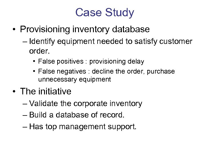 Case Study • Provisioning inventory database – Identify equipment needed to satisfy customer order.