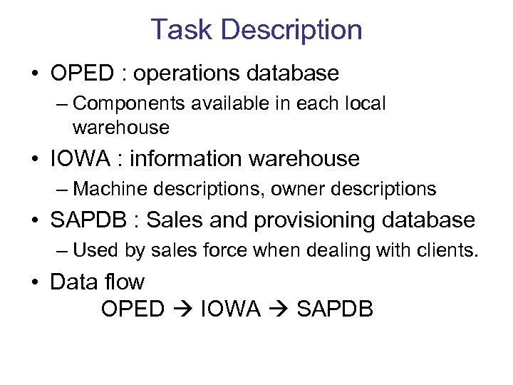 Task Description • OPED : operations database – Components available in each local warehouse
