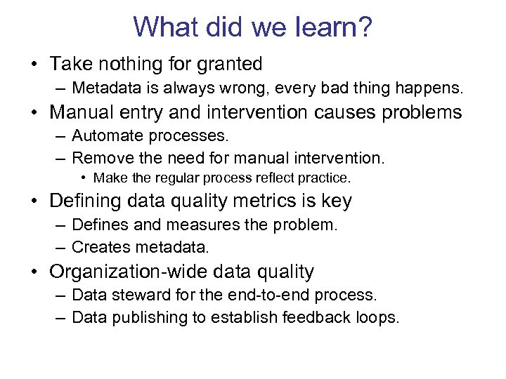What did we learn? • Take nothing for granted – Metadata is always wrong,
