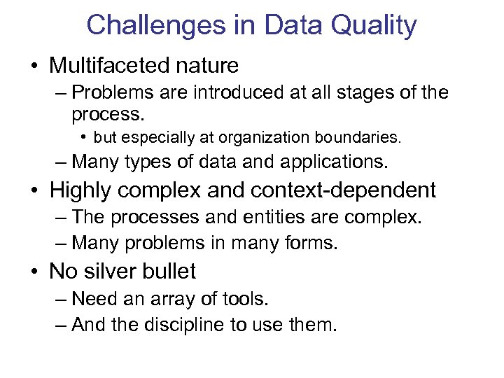 Challenges in Data Quality • Multifaceted nature – Problems are introduced at all stages