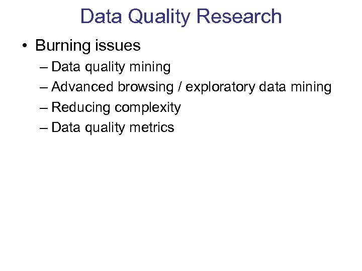 Data Quality Research • Burning issues – Data quality mining – Advanced browsing /