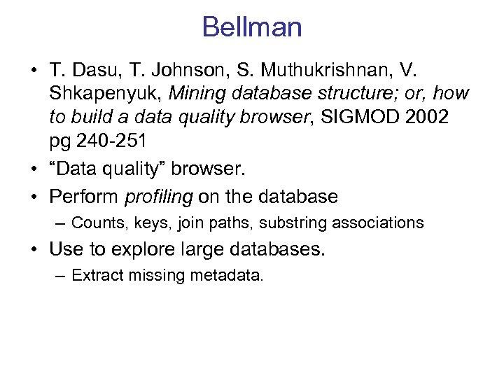 Bellman • T. Dasu, T. Johnson, S. Muthukrishnan, V. Shkapenyuk, Mining database structure; or,