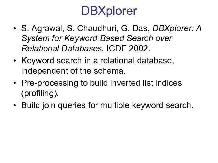 DBXplorer • S. Agrawal, S. Chaudhuri, G. Das, DBXplorer: A System for Keyword-Based Search