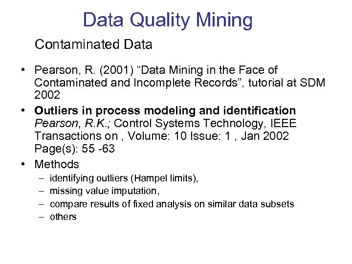 """Data Quality Mining Contaminated Data • Pearson, R. (2001) """"Data Mining in the Face"""