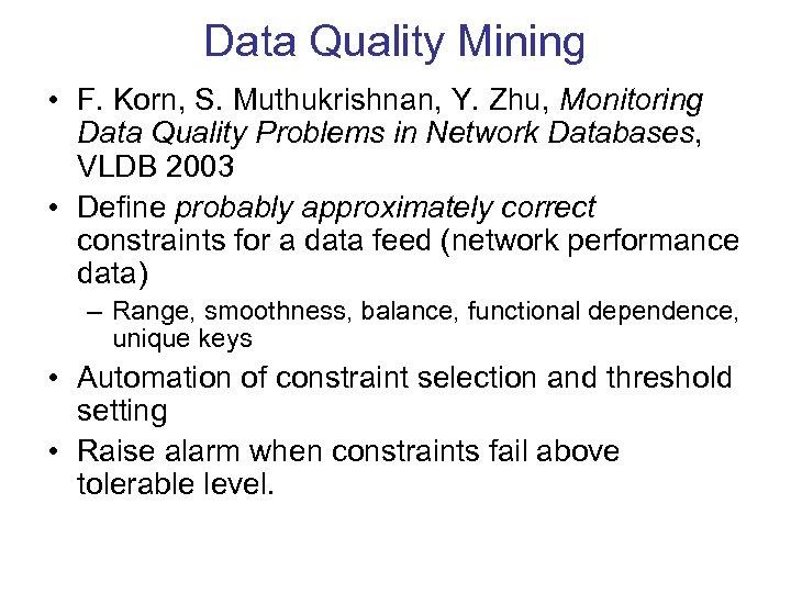 Data Quality Mining • F. Korn, S. Muthukrishnan, Y. Zhu, Monitoring Data Quality Problems