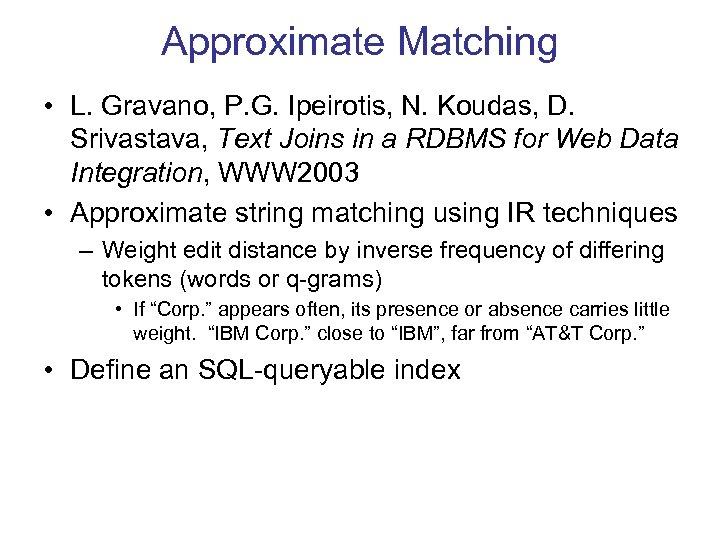 Approximate Matching • L. Gravano, P. G. Ipeirotis, N. Koudas, D. Srivastava, Text Joins