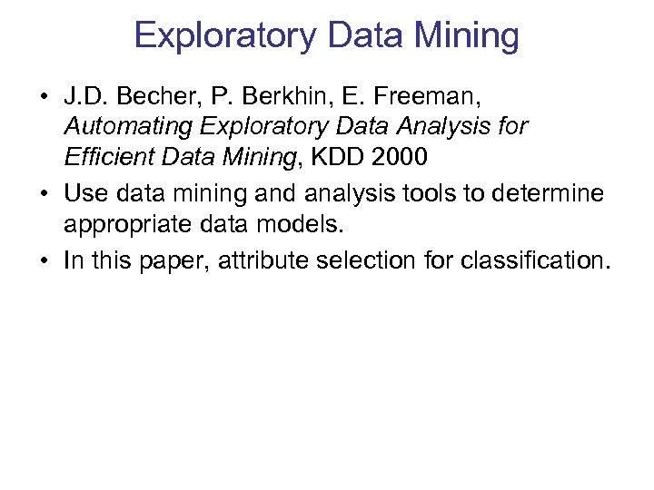 Exploratory Data Mining • J. D. Becher, P. Berkhin, E. Freeman, Automating Exploratory Data