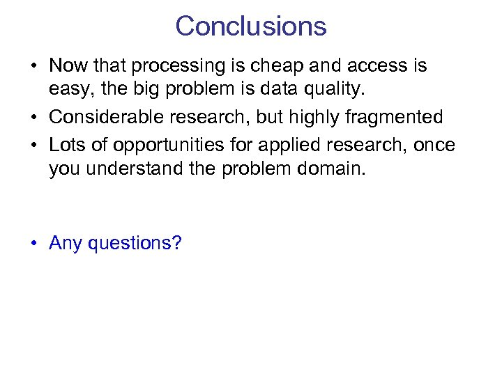 Conclusions • Now that processing is cheap and access is easy, the big problem