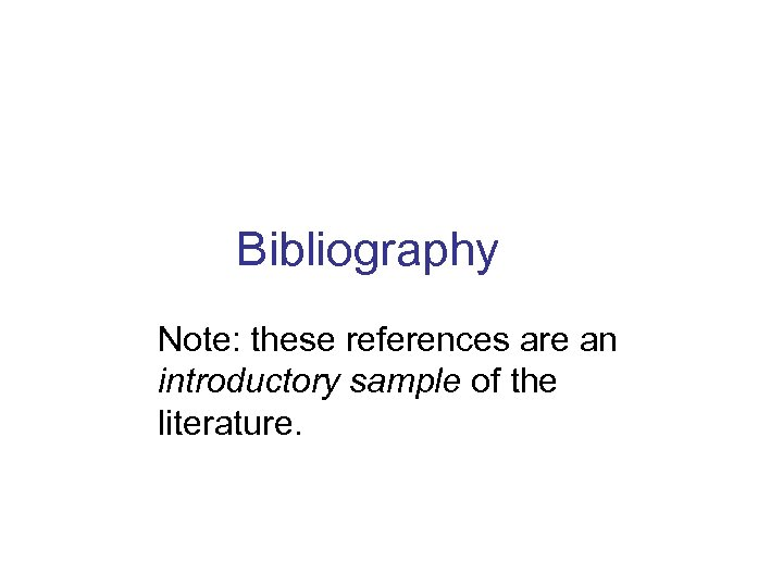 Bibliography Note: these references are an introductory sample of the literature.