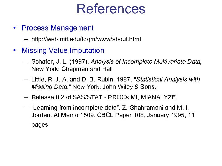 References • Process Management – http: //web. mit. edu/tdqm/www/about. html • Missing Value Imputation