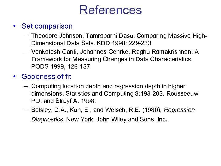 References • Set comparison – Theodore Johnson, Tamraparni Dasu: Comparing Massive High. Dimensional Data