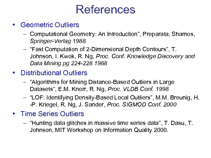"References • Geometric Outliers – Computational Geometry: An Introduction"", Preparata, Shamos, Springer-Verlag 1988 –"