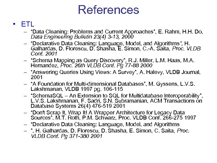 """References • ETL – """"Data Cleaning: Problems and Current Approaches"""", E. Rahm, H. H."""