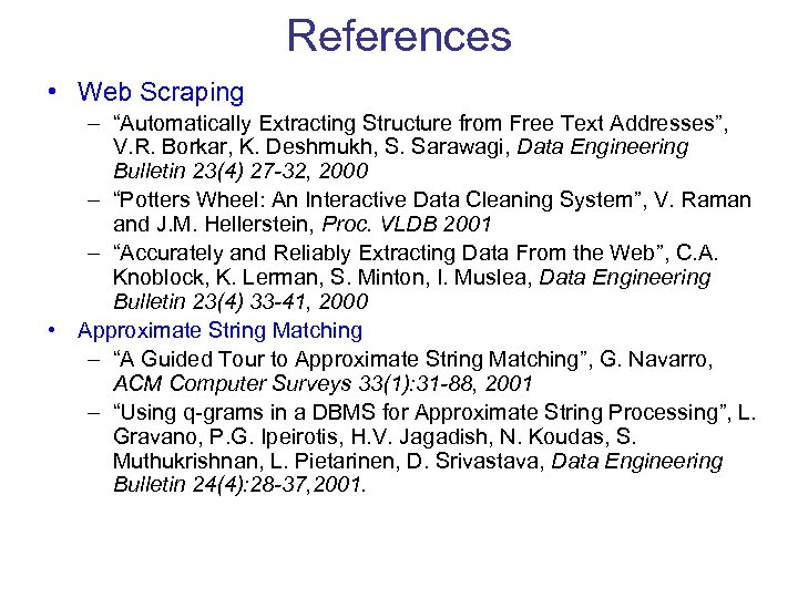 """References • Web Scraping – """"Automatically Extracting Structure from Free Text Addresses"""", V. R."""