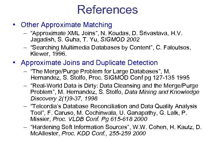 """References • Other Approximate Matching – """"Approximate XML Joins"""", N. Koudas, D. Srivastava, H."""