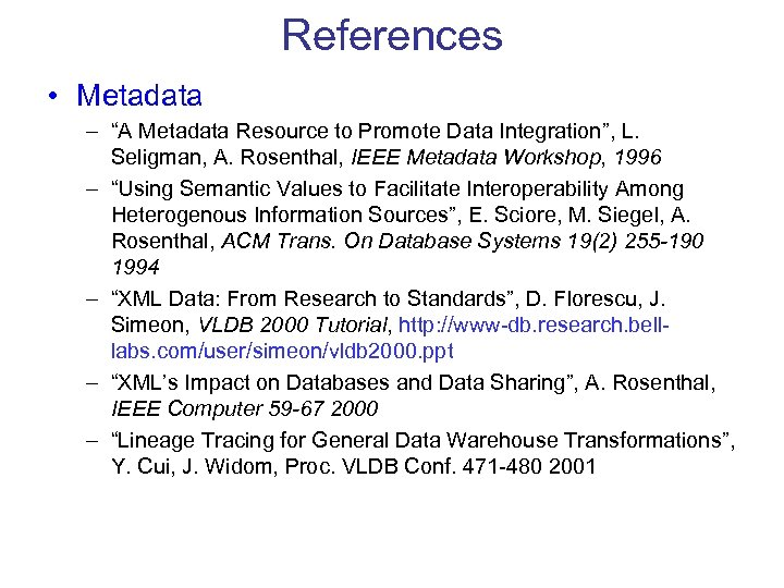 "References • Metadata – ""A Metadata Resource to Promote Data Integration"", L. Seligman, A."