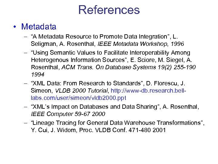 "References • Metadata – ""A Metadata Resource to Promote Data Integration"", L. Seligman, A."