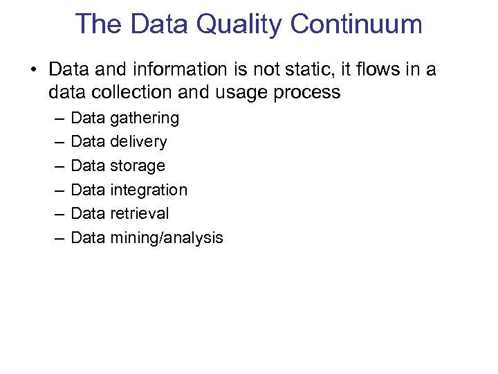 The Data Quality Continuum • Data and information is not static, it flows in