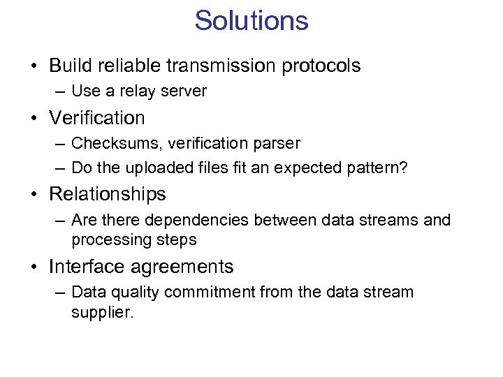 Solutions • Build reliable transmission protocols – Use a relay server • Verification –