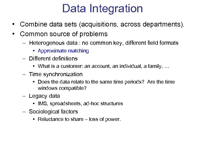 Data Integration • Combine data sets (acquisitions, across departments). • Common source of problems