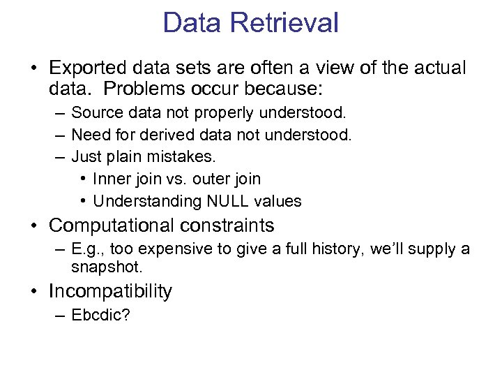 Data Retrieval • Exported data sets are often a view of the actual data.