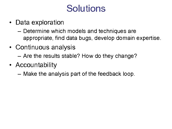 Solutions • Data exploration – Determine which models and techniques are appropriate, find data