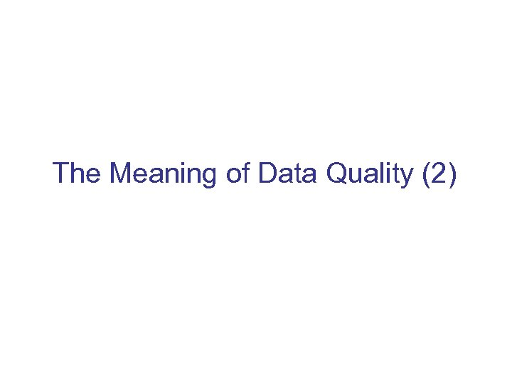 The Meaning of Data Quality (2)