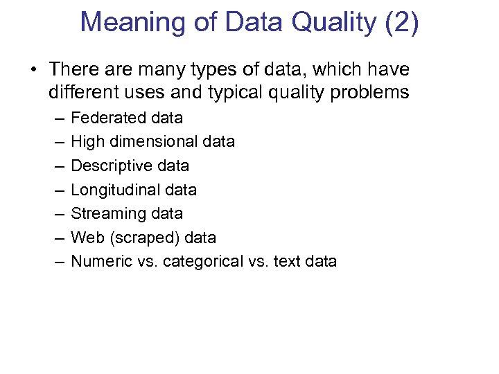 Meaning of Data Quality (2) • There are many types of data, which have