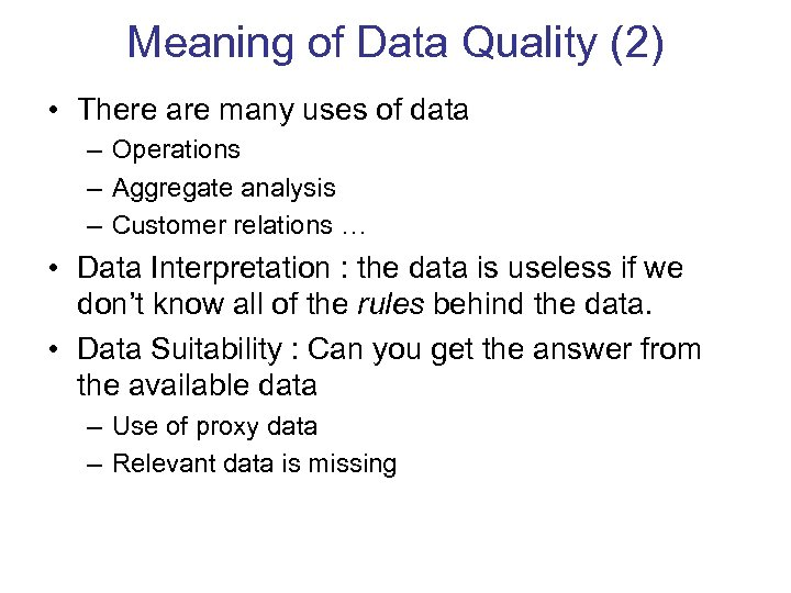 Meaning of Data Quality (2) • There are many uses of data – Operations