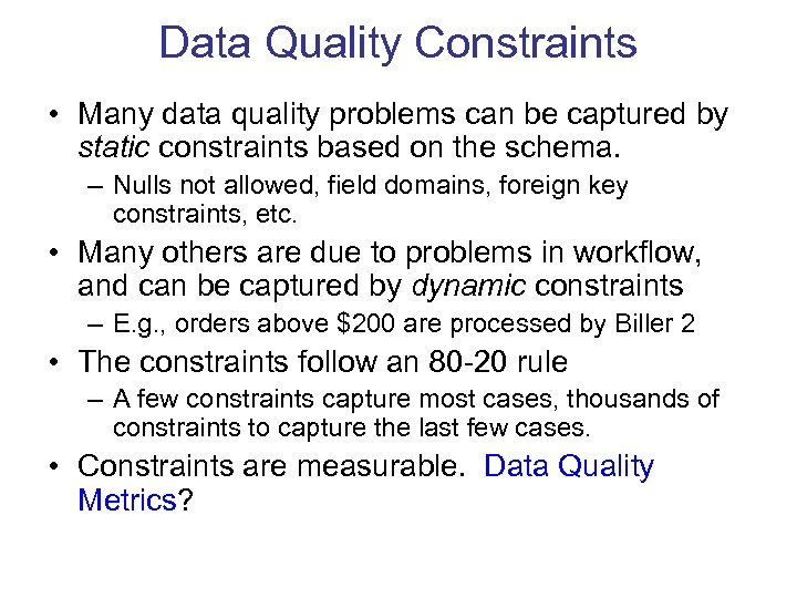 Data Quality Constraints • Many data quality problems can be captured by static constraints
