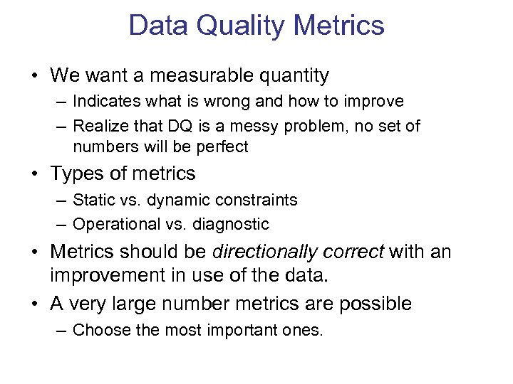 Data Quality Metrics • We want a measurable quantity – Indicates what is wrong
